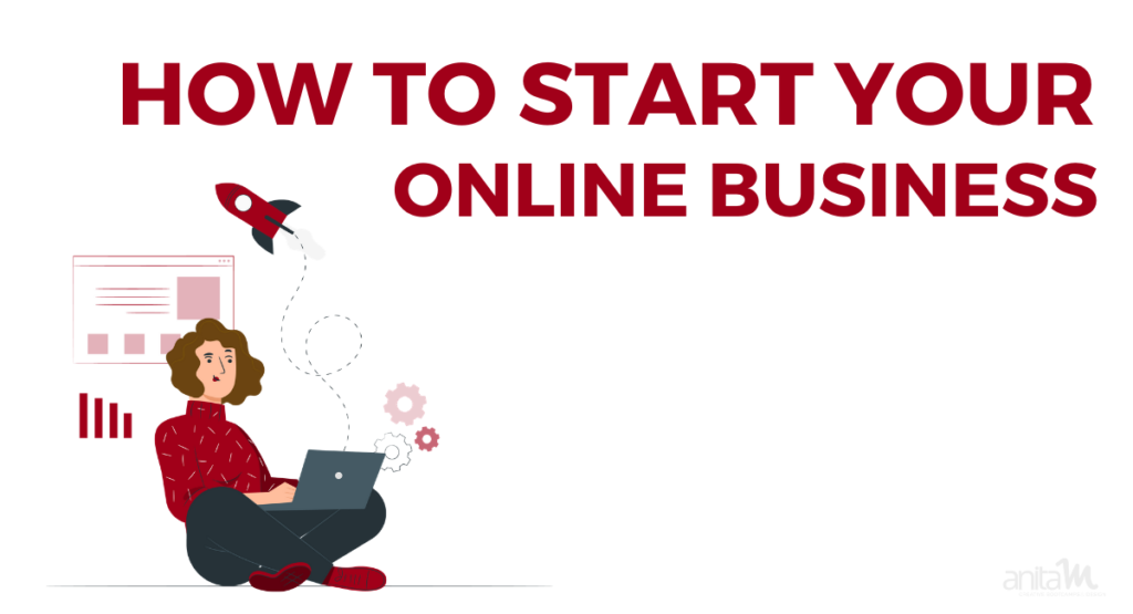 How to Start an Online Business | AnitaM